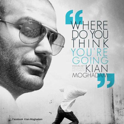 دانلود آهنگ  where do you think you are going از کیان مقدم