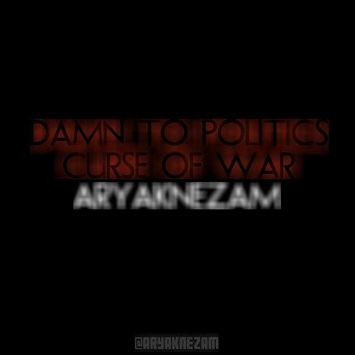 دانلود آهنگ Damn To Politics Curse Of War از آریاک نظام